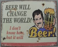 Blechschild - Wandschild - Beer Will Change The World -...