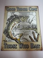Blechschild - Good Things Come To Those Who Bait - Angeln...